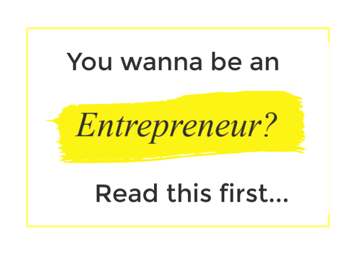 You wanna be an entrepreneur?  Read this first.