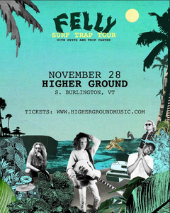 11/28/18 - Burlington, VT - Higher Ground - Felly Ultimate Ticketless Upgrade Experience Package