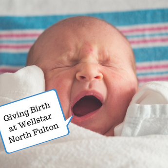 Giving Birth at Wellstar North Fulton: An Insider's Guide