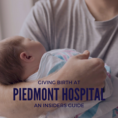 GIVING BIRTH AT PIEDMONT HOSPITAL ATLANTA