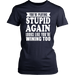 You're playing stupid again looks like you're wining too, T-shirt, Personally Yours Accessories