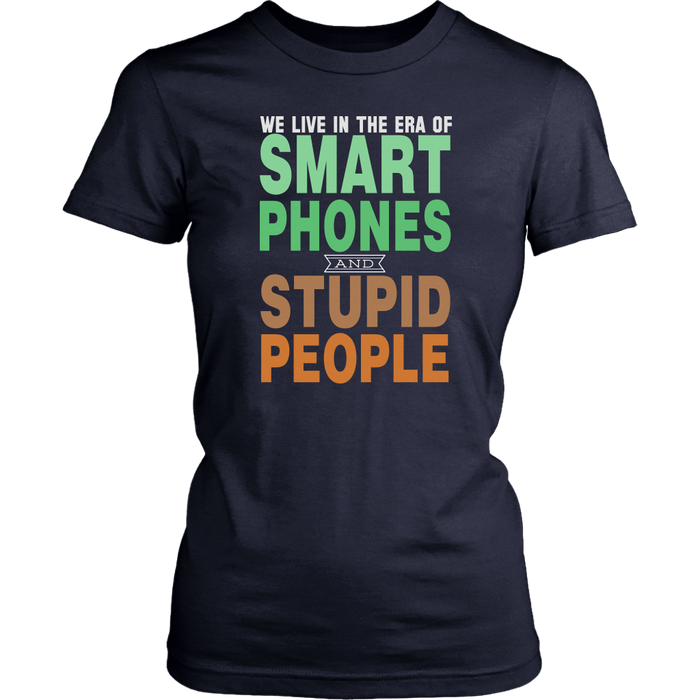 We live in the era of smart phones and stupid people, T-shirt, Personally Yours Accessories