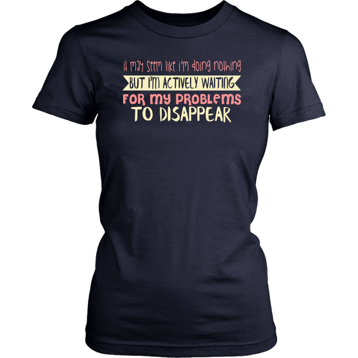 It may seem like I'm doing nothing but I'm actively waiting for my problems to disappear, T-shirt, Personally Yours Accessories