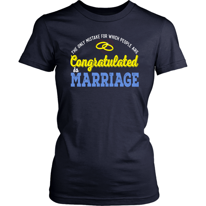 The only mistake fir which people are eangsatulated is marriage, T-shirt, Personally Yours Accessories