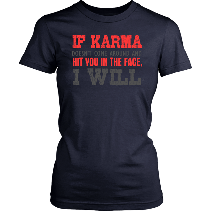 If karma doesn`t come around and hit you in the face i wil, T-shirt, Personally Yours Accessories