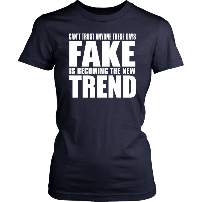 Can't Trust Anyone These Days Fake Is Becoming The New Trend – District Woman's T-Shirt, T-shirt, pyaonline