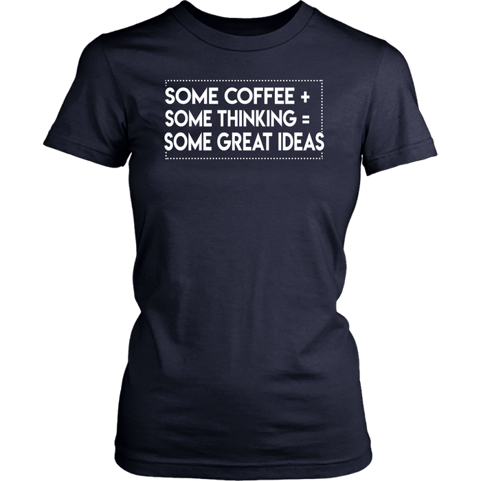 Some Coffee+Some Thinking=Some Great Ideas, T-shirt, Personally Yours Accessories
