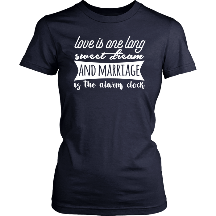 Love is one long sweet team and marriage is the alarm clock, T-shirt, Personally Yours Accessories