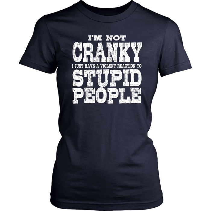 "I""M Not Cranky I Have Just A Violent Reaction To Stupid People"
