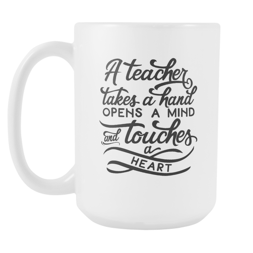 White 15oz Mug - A Teacher Takes a Hand, Opens a Mind and Touches a Heart, Drinkware, Personally Yours Accessories