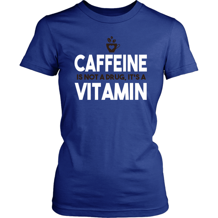Caffeine Is Not A Drug It's A Vitamin, T-shirt, Personally Yours Accessories