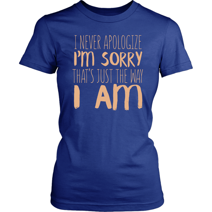 I Never Apologize I'm Sorry that's Just the way I am, T-shirt, Personally Yours Accessories