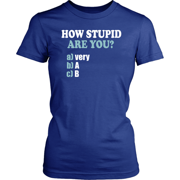 How stupid are you ? a) very b) a c) b, T-shirt, Personally Yours Accessories