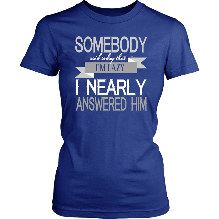 Somebody said today that I'm lazy I nearly answe rwd him, T-shirt, Personally Yours Accessories