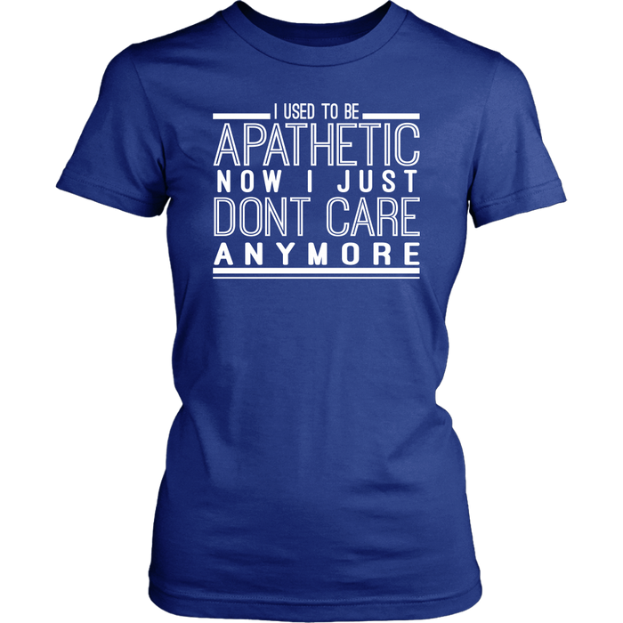 I Used To Be Apathetic Now I Just Don't Care Anymore, T-shirt, Personally Yours Accessories