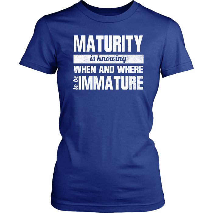 Maturity Is Knowing When And Where To Be Immature, T-shirt, Personally Yours Accessories