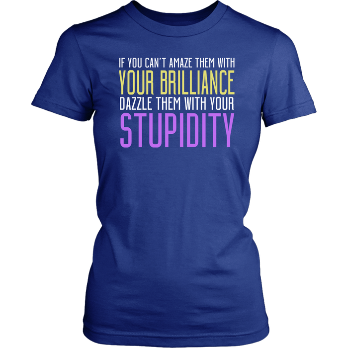 IF you can't amaze them with your brilliance dazzle them with your stupidity, T-shirt, Personally Yours Accessories