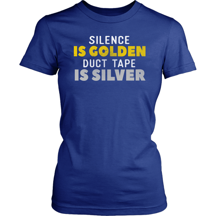 Silence Is Golden duct Tape Is Silver, T-shirt, Personally Yours Accessories