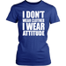 I Don't Wear Clothes I Wear Attitude, T-shirt, Personally Yours Accessories