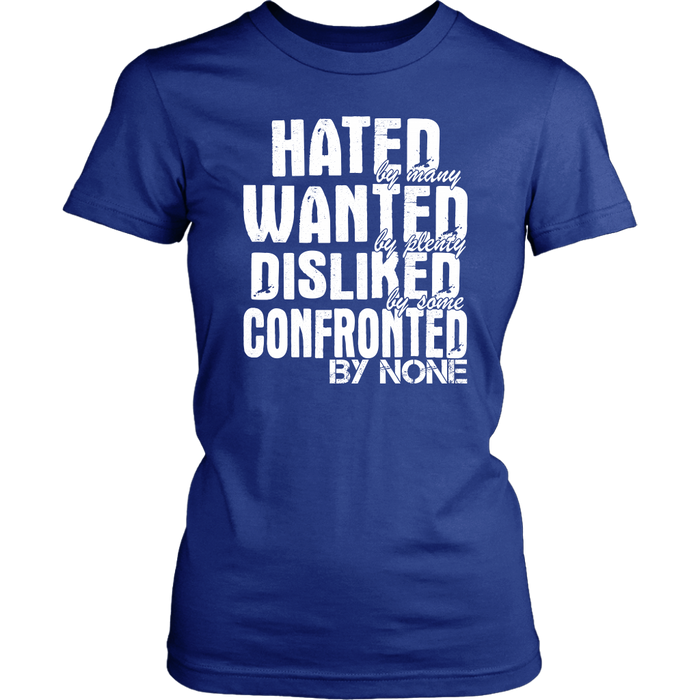 Hated By Many Wanted By Plenty Disliked By Some Confronted By None, T-shirt, Personally Yours Accessories
