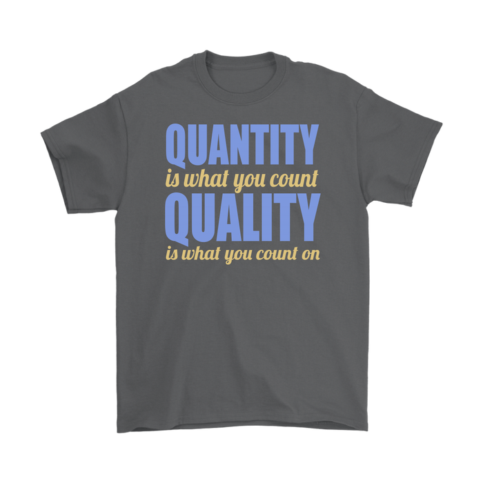 Quantity is what you count Quality is what you cout on, T-shirt, Personally Yours Accessories