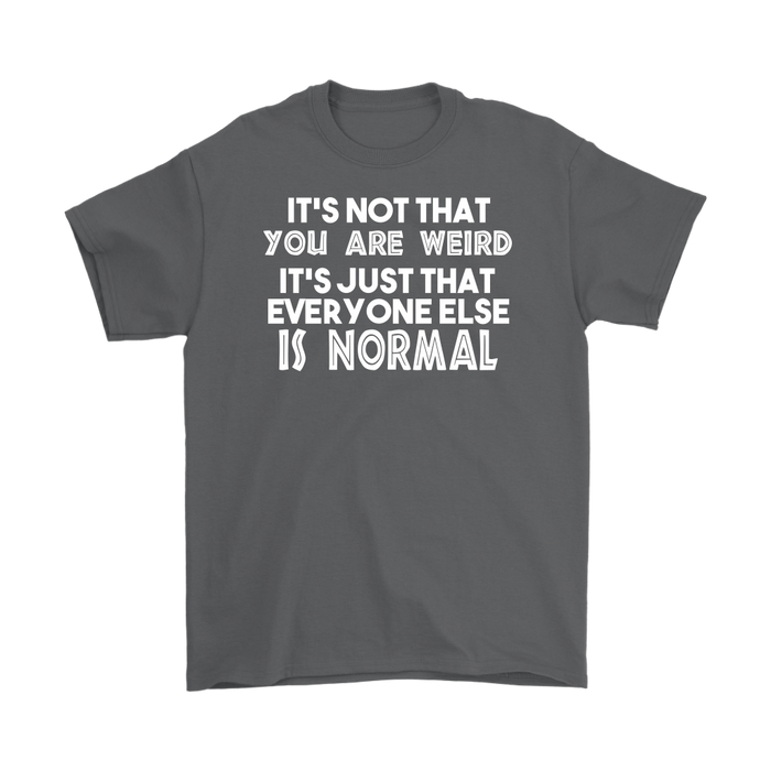 It`s not that you are weird it`s just that every yone else is normal – Gildan Men's T-Shirt, T-shirt, Personally Yours Accessories
