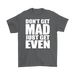 Don't Get Mad Just Get Even  Men's T-Shirt, T-shirt, Personally Yours Accessories