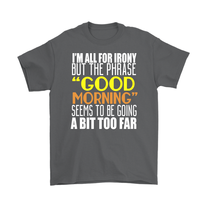 I'm all for irony but the phrase good morning seems to be going a bit too far, T-shirt, Personally Yours Accessories