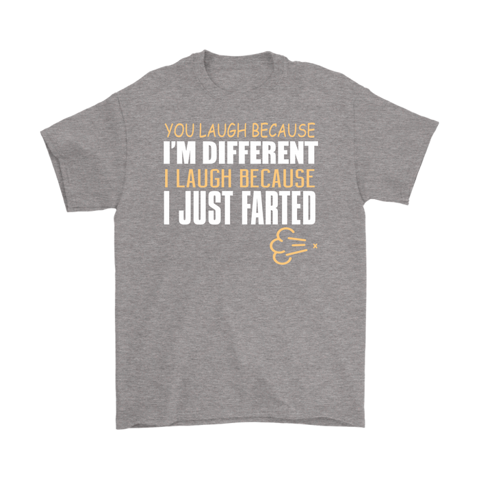 You laugh Because I'm Different I laugh Because I just Farted, T-shirt, Personally Yours Accessories
