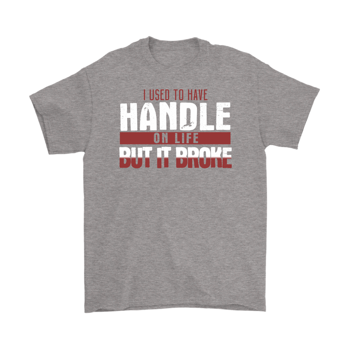 I used to have handle on life but it broke, T-shirt, Personally Yours Accessories