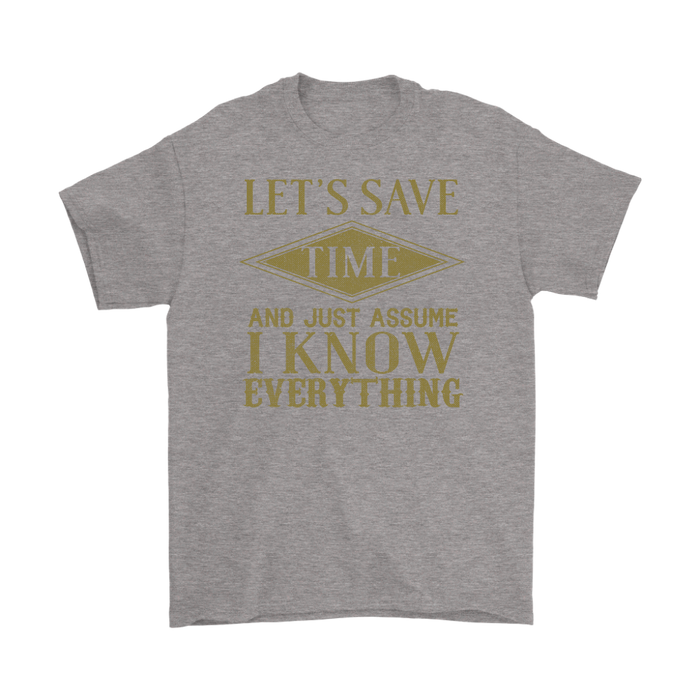 Let`s save time and just assume I know every thing– Gildan Men's T-Shirt, T-shirt, Personally Yours Accessories