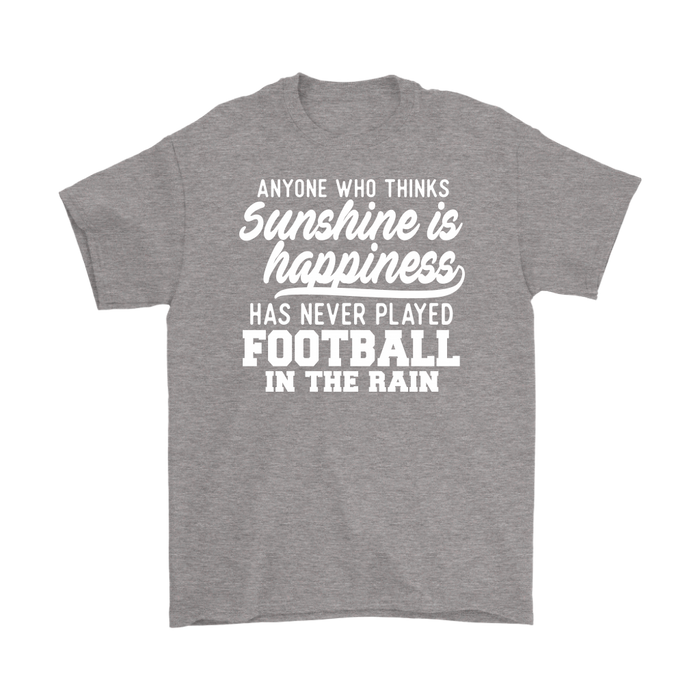 Anyone who thinks Sunshine is Happiness Has Never played Football in the Rain, T-shirt, Personally Yours Accessories