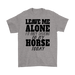 LEAVE ME ALONE I'M ONLY TALKING TO MY HORSE TODAY, T-shirt, Personally Yours Accessories