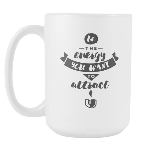 White 15 oz mug - Be the energy you want to attract, Drinkware, Personally Yours Accessories
