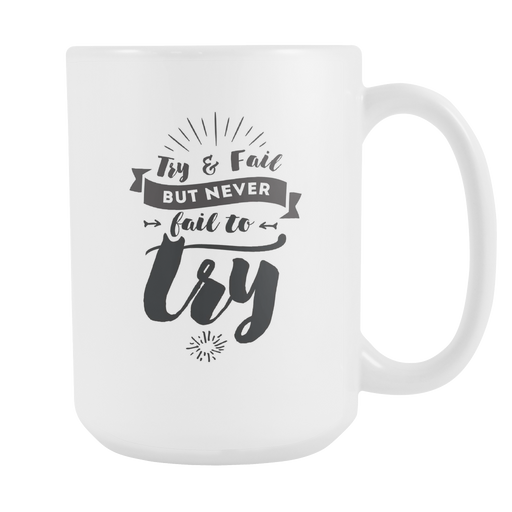 White 15 oz mug - Try and Fail but never Fail to Try, Drinkware, Personally Yours Accessories