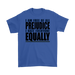 I`am free of all prejudice I hate everyone equally, T-shirt, Personally Yours Accessories