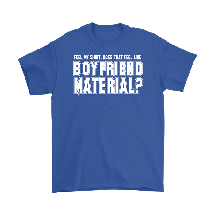 Feel My Shirt Does That Feel Like Boyfriend Material – Gildan Men's T-Shir, T-shirt, Personally Yours Accessories
