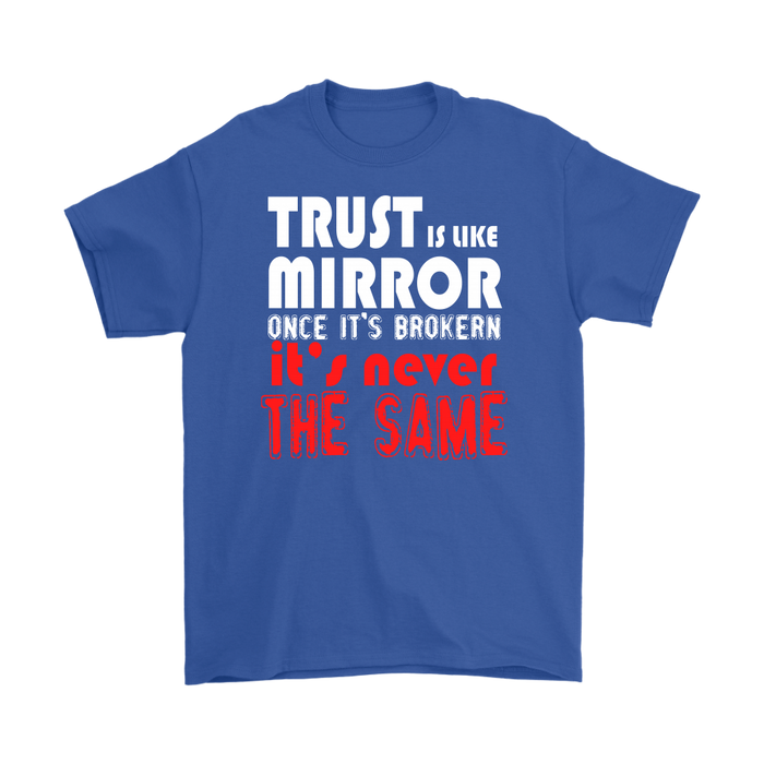 Trust is like mirror once it's Brokern it's never the same, T-shirt, Personally Yours Accessories