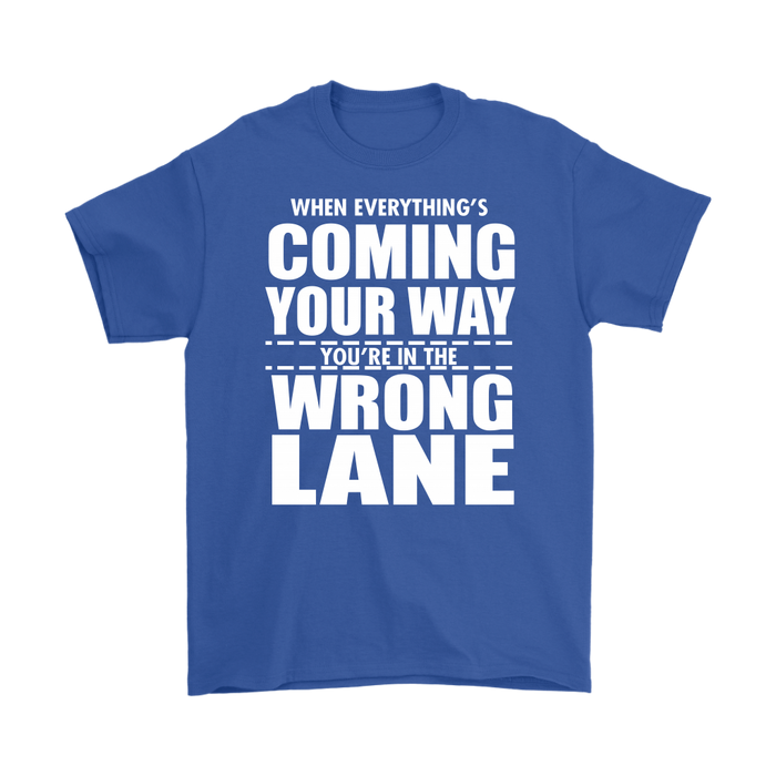 When Everything's Coming Your Way You're In The Wrong Lane, T-shirt, Personally Yours Accessories