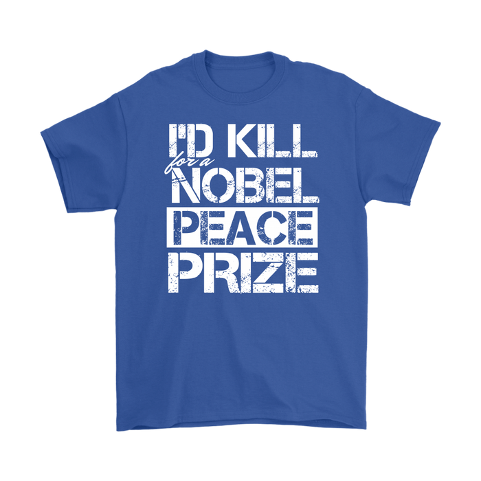I'D Kill For A Noble Peace Prize, T-shirt, Personally Yours Accessories