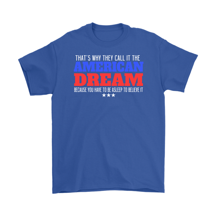That`s why they call it the american dream because you have to be as lee to believe it