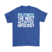Politeness The Most Accepted Hipocrisy, T-shirt, Personally Yours Accessories