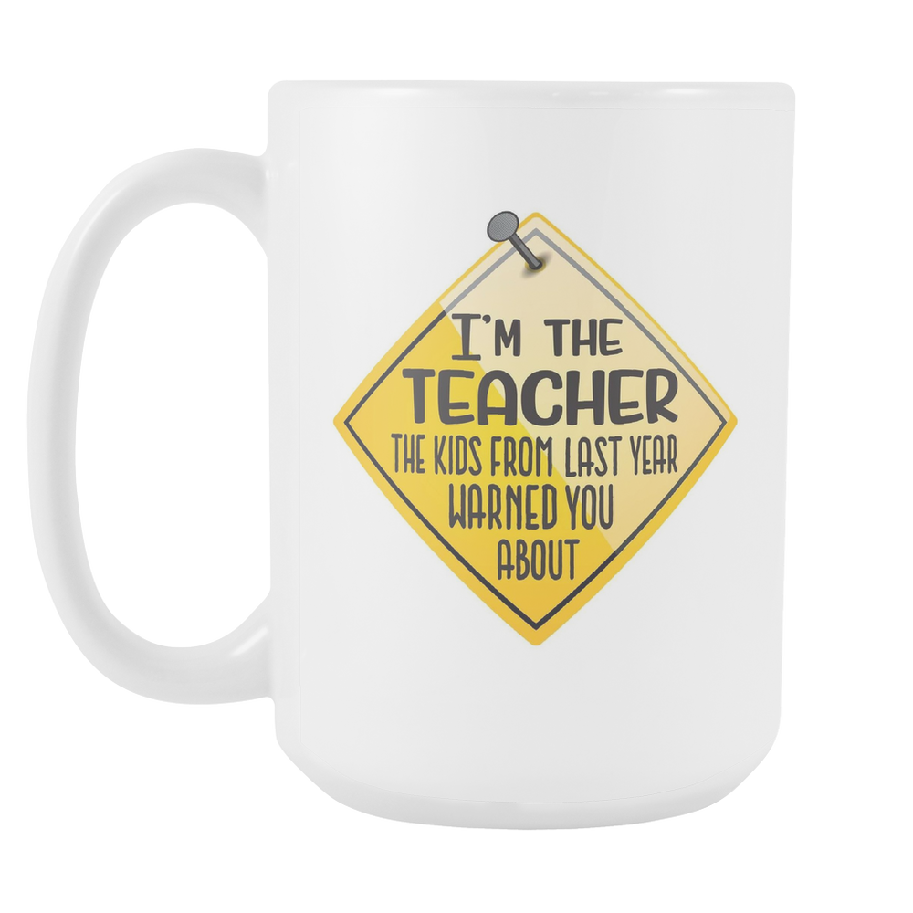 white 15oz Mug - I'm the Teacher the Kids from Last Year Warned you about, Drinkware, Personally Yours Accessories