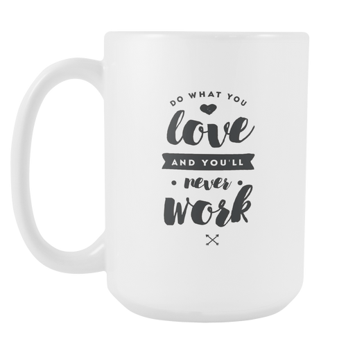 White 15 oz mug - Do what You Love You'll Never Work, Drinkware, Personally Yours Accessories