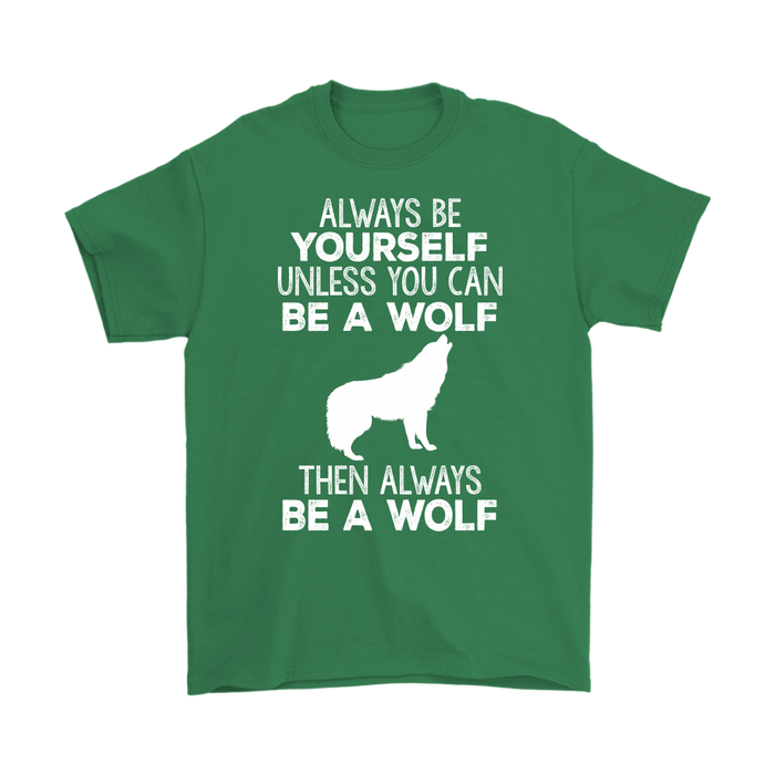 ALWAYS BE YOURSELF UNLESS YOU CAN BE A WOLF THEN ALWAYS BE A WOLF, T-shirt, Personally Yours Accessories
