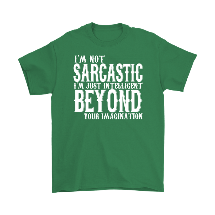 I'M Not Sarcastic I'M Just Intelligent Beyond Your Imagination, T-shirt, Personally Yours Accessories