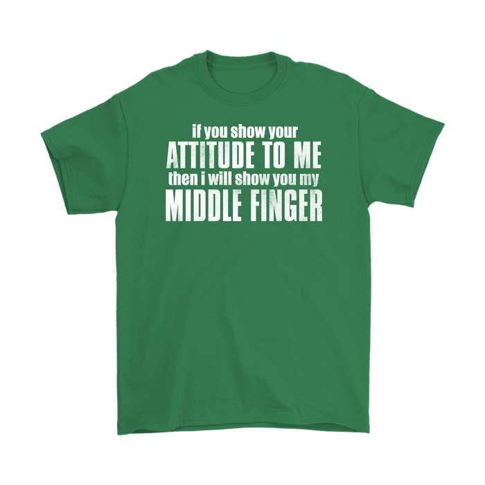 If You Show Your Attitude To Me Then I Will Show You My Middle Finger, T-shirt, Personally Yours Accessories