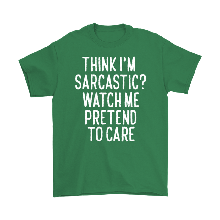 Think I'M Sarcastic Watch Me Pretend To Care, T-shirt, Personally Yours Accessories