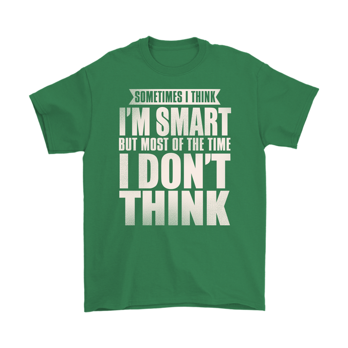 Sometimes I think I'm smart but Most of the time I don't think, T-shirt, Personally Yours Accessories