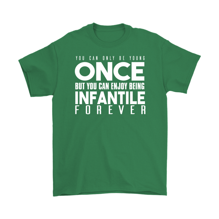 You can only be young once but you can enjoy being infantile forever, T-shirt, Personally Yours Accessories